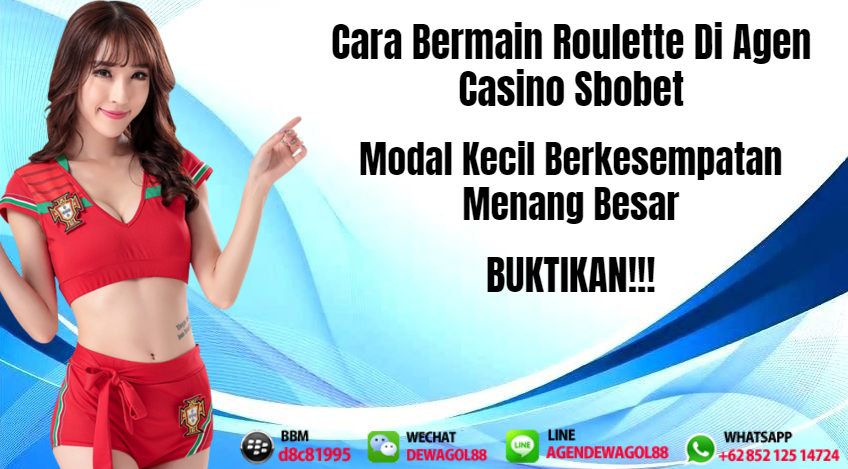 Cara Bermain Roulette Di Agen Casino Sbobet - DewaGol